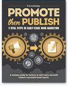 Learn Three Vital Steps in Early-stage Book Marketing with this Free Guide!